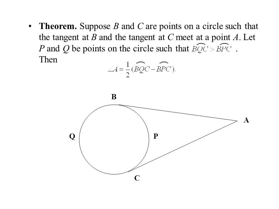 Theorem. Suppose B and C are points on a circle such that the tangent at B and the tangent at C meet at a point A. Let P and Q be points on the circle