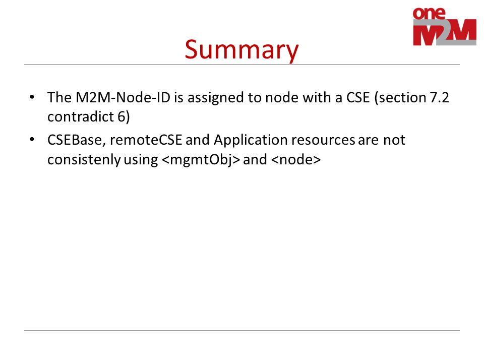 Summary The M2M-Node-ID is assigned to node with a CSE (section 7.2 contradict 6) CSEBase, remoteCSE and Application resources are not consistenly using and