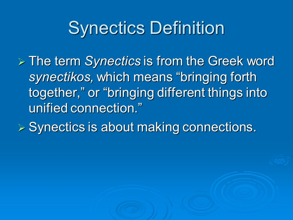 """Synectics Definition  The term Synectics is from the Greek word synectikos, which means """"bringing forth together,"""" or """"bringing different things into"""