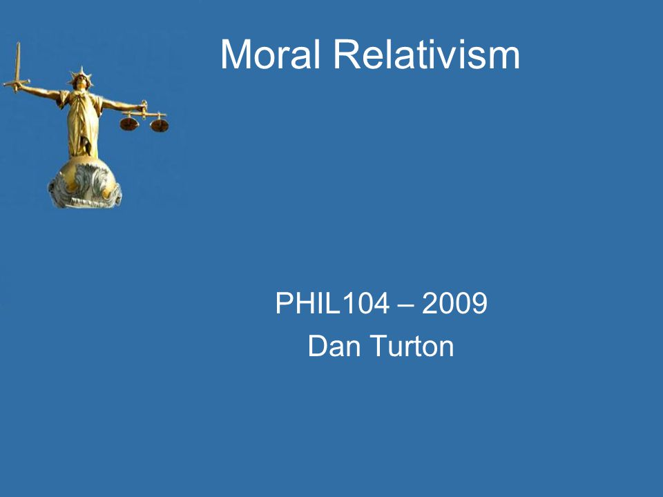 Arrogant Moral Absolutist –I know what they are Problem: –How can you be sure that you are right.