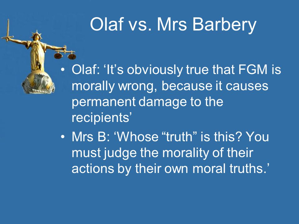 "Olaf vs. Mrs Barbery Olaf: 'It's obviously true that FGM is morally wrong, because it causes permanent damage to the recipients' Mrs B: 'Whose ""truth"""