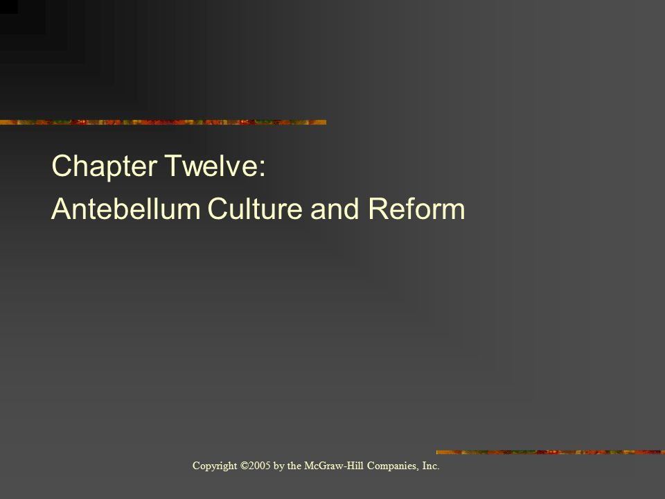Copyright ©2005 by the McGraw-Hill Companies, Inc. Chapter Twelve: Antebellum Culture and Reform
