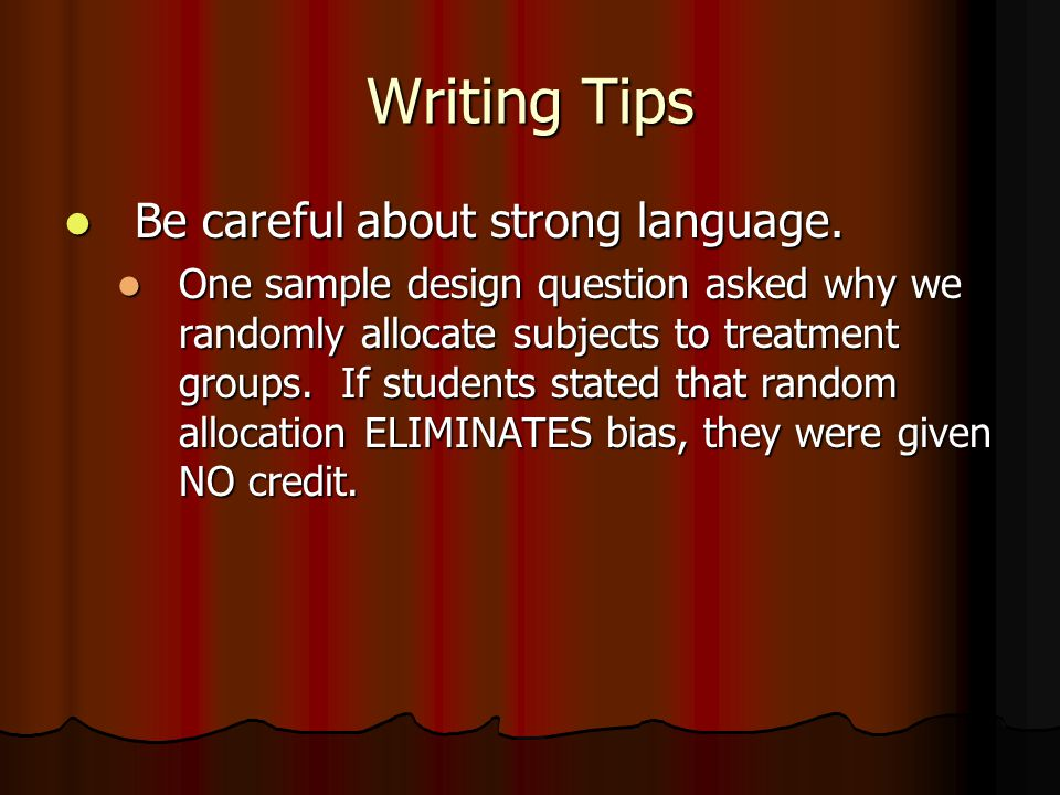 Writing Tips Be careful about strong language. Be careful about strong language.