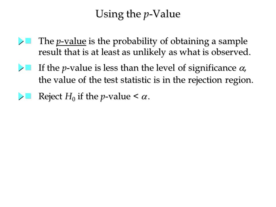 Using the p -Value Reject H 0 if the p -value < .