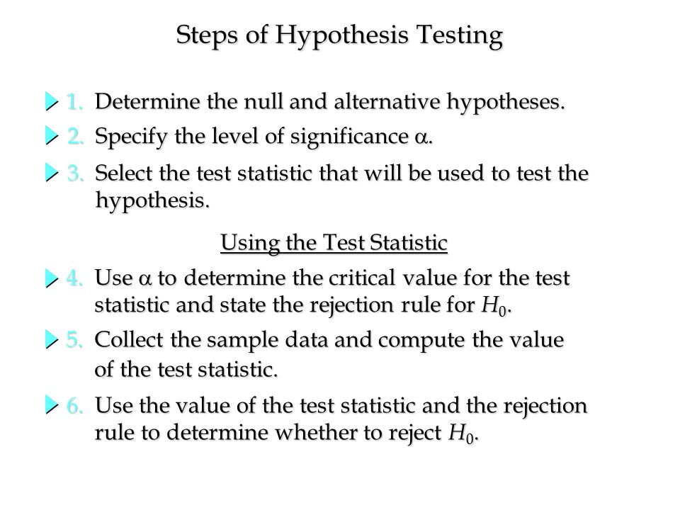 Steps of Hypothesis Testing 1.Determine the null and alternative hypotheses.
