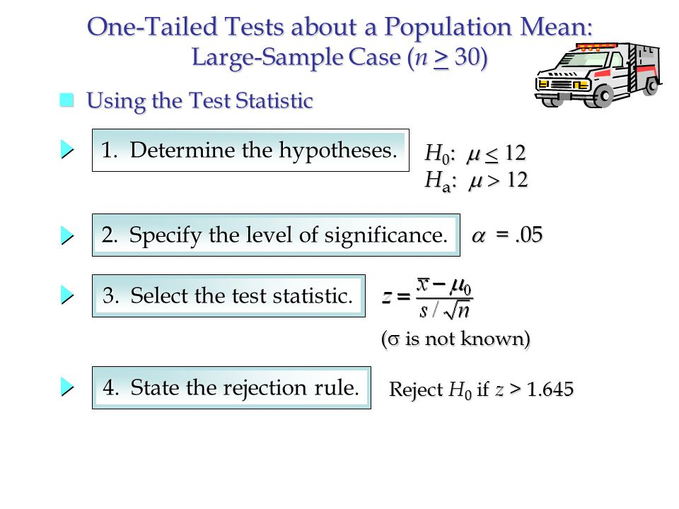 One-Tailed Tests about a Population Mean: Large-Sample Case ( n > 30) 1.