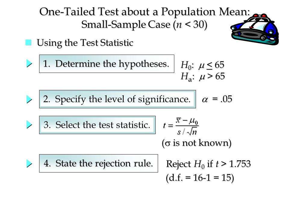 One-Tailed Test about a Population Mean: Small-Sample Case ( n < 30) 1.