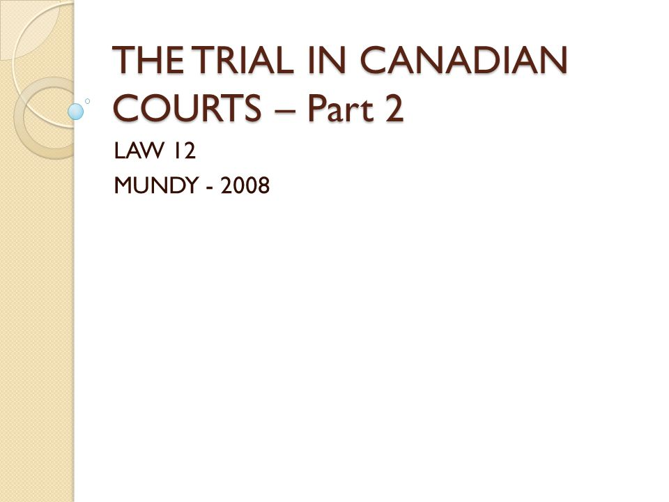THE TRIAL IN CANADIAN COURTS – Part 2 LAW 12 MUNDY