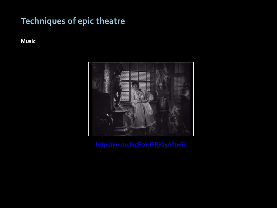 Techniques of epic theatre Music http://youtu.be/Ec0clERjQ5A t=6s