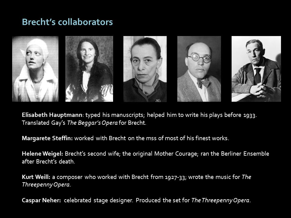 Brecht's collaborators Elisabeth Hauptmann: typed his manuscripts; helped him to write his plays before 1933.