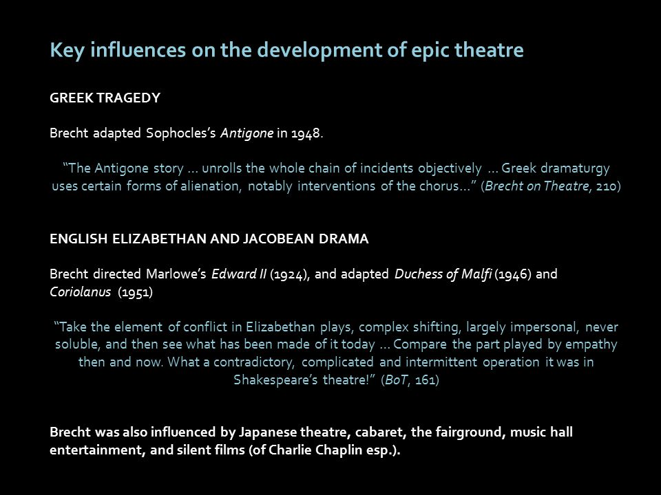 Key influences on the development of epic theatre GREEK TRAGEDY Brecht adapted Sophocles's Antigone in 1948.