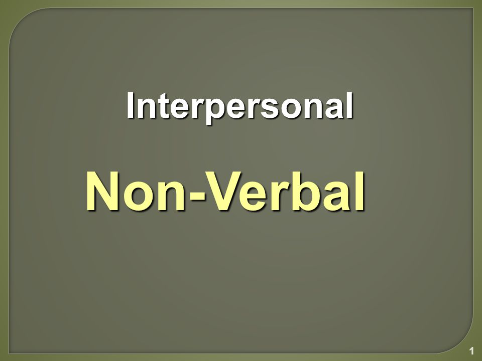 1 Interpersonal InterpersonalNon-Verbal
