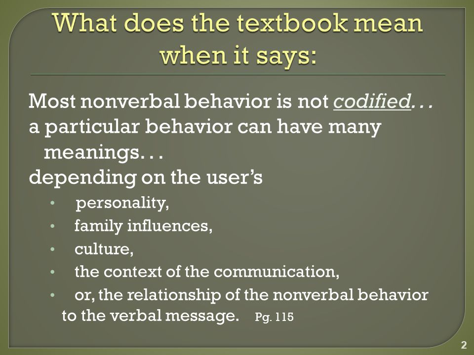 Most nonverbal behavior is not codified... a particular behavior can have many meanings...