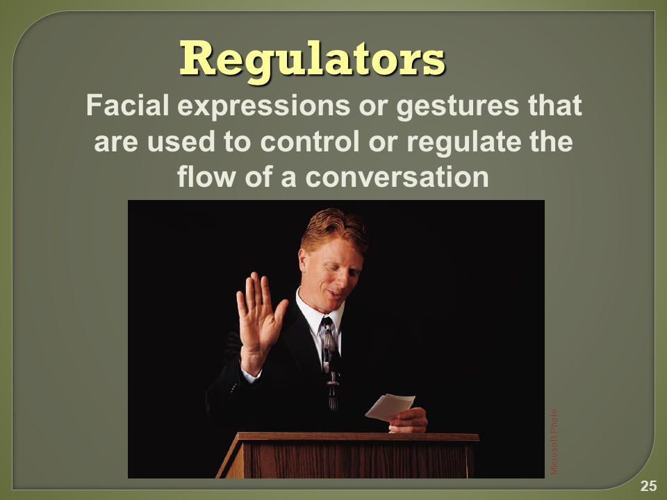 25 Regulators Facial expressions or gestures that are used to control or regulate the flow of a conversation Microsoft Photo