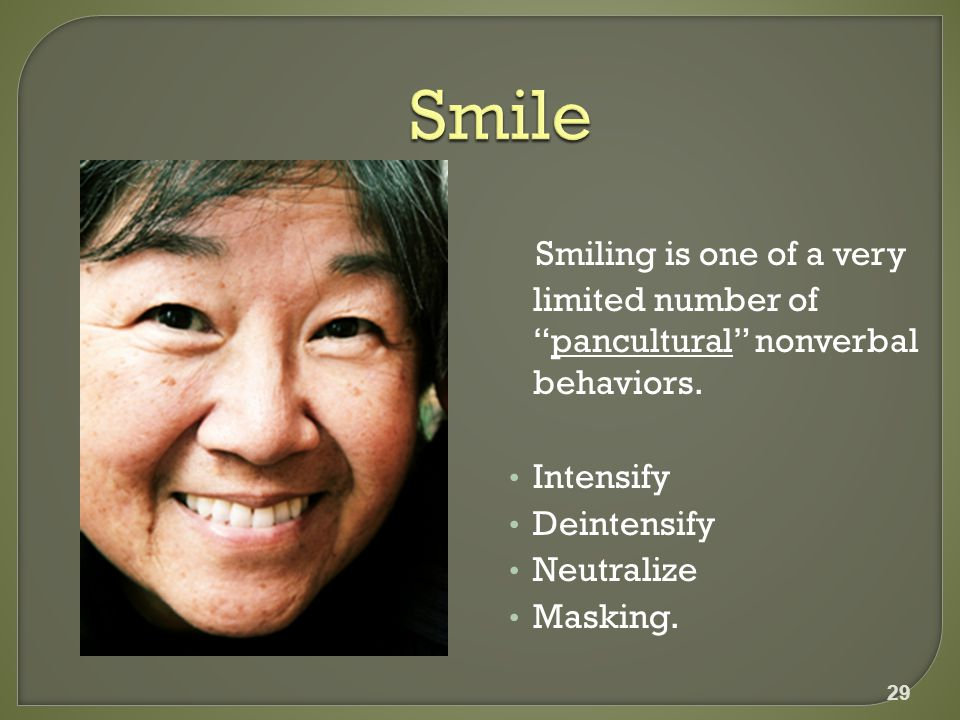 Smiling is one of a very limited number of pancultural nonverbal behaviors.