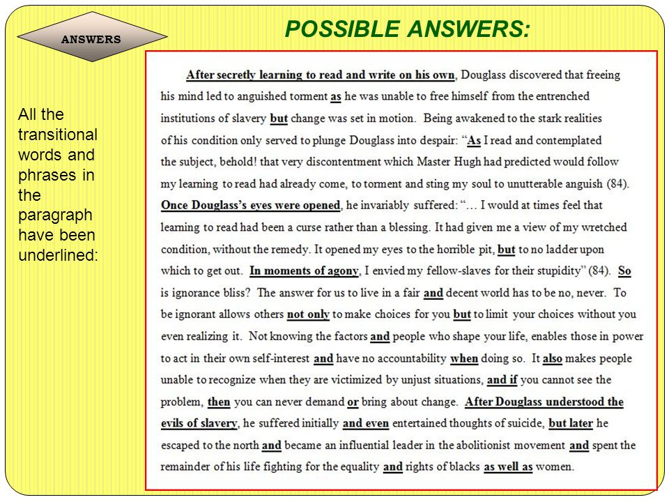 POSSIBLE ANSWERS: ANSWERS All the transitional words and phrases in the paragraph have been underlined:
