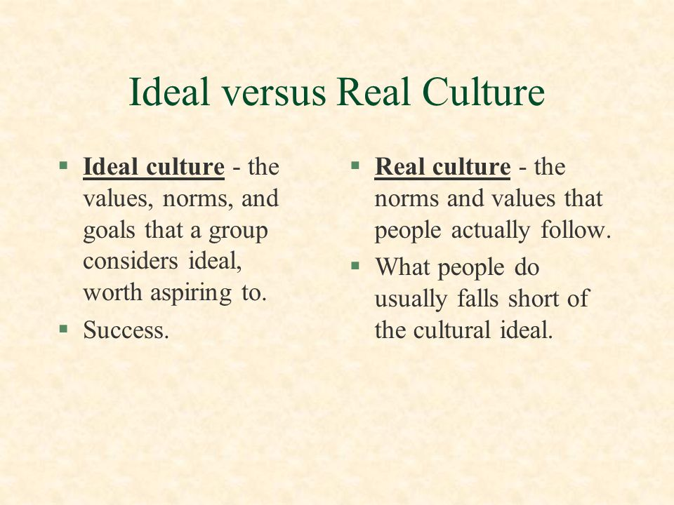 Cultural Universals §Cultural universals - values, norms, or other cultural traits that are found everywhere.