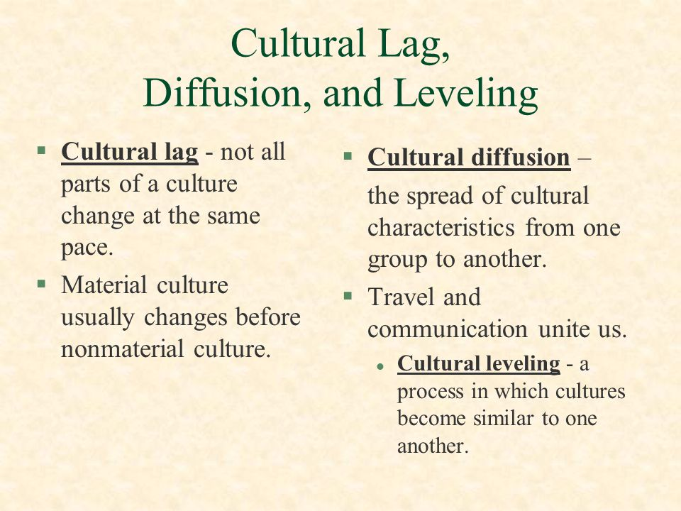 CULTURE CHANGES IN ONE OF THREE WAYS: §DISCOVERY - UNDERSTANDING HAS INCREASED §INVENTION - CREATING NEW CULTURE §DIFFUSION - ELEMENTS CROSSING BORDERS