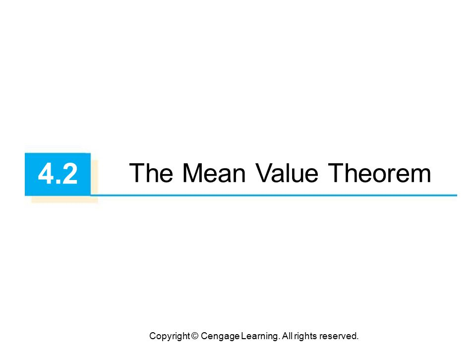 Copyright © Cengage Learning. All rights reserved. 4.2 The Mean Value Theorem