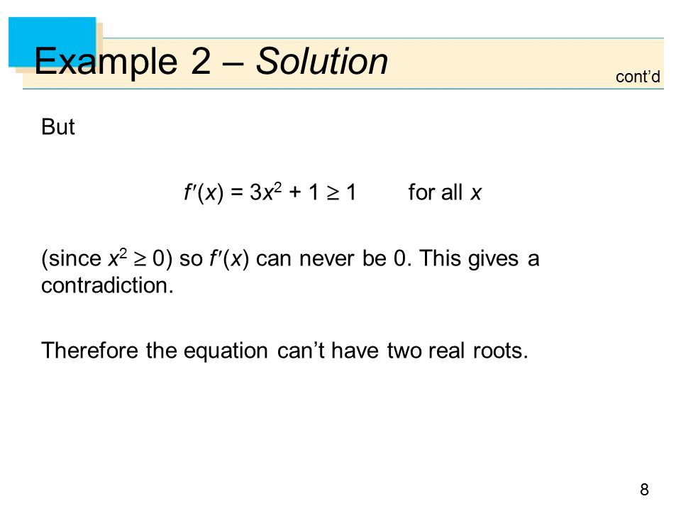 8 Example 2 – Solution But f (x) = 3x 2 + 1  1 for all x (since x 2  0) so f (x) can never be 0.