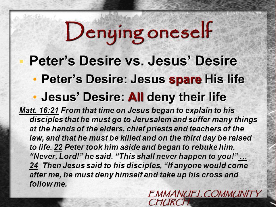 EMMANUEL COMMUNITY CHURCH Denying oneself  Peter's Desire vs.