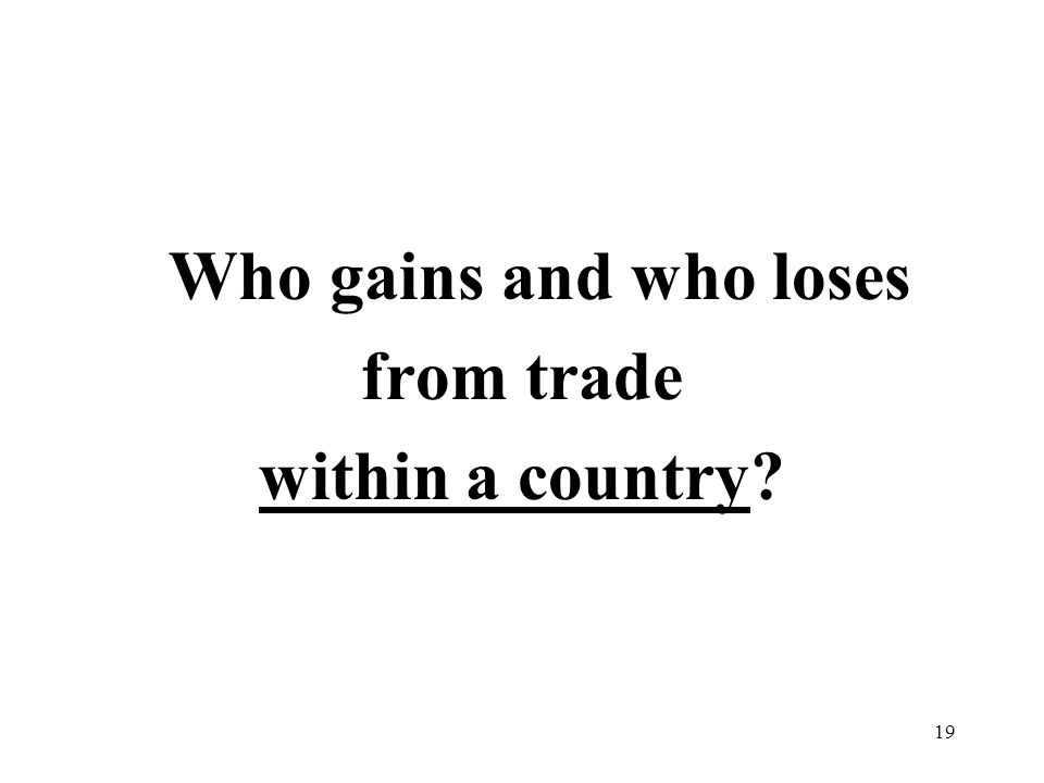19 Who gains and who loses from trade within a country?