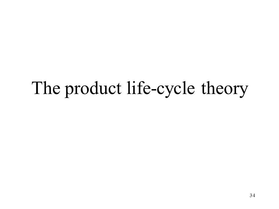 34 The product life-cycle theory