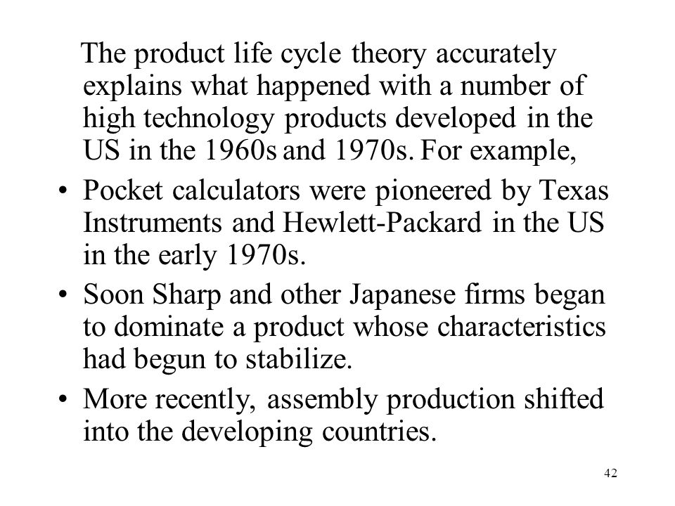 42 The product life cycle theory accurately explains what happened with a number of high technology products developed in the US in the 1960s and 1970