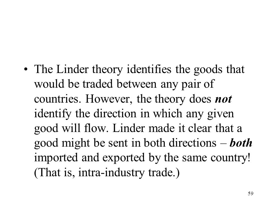 59 The Linder theory identifies the goods that would be traded between any pair of countries. However, the theory does not identify the direction in w