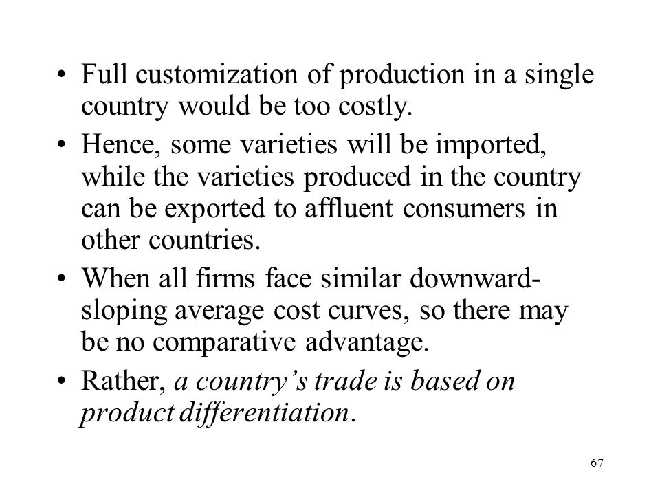 67 Full customization of production in a single country would be too costly. Hence, some varieties will be imported, while the varieties produced in t