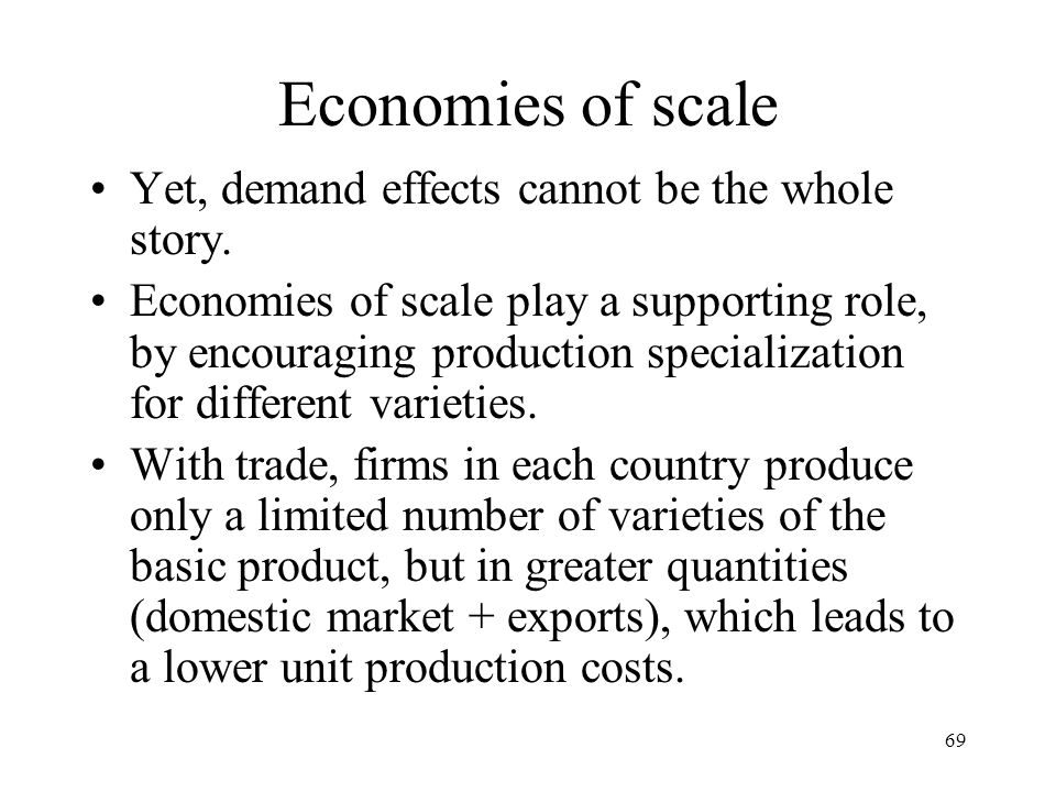 69 Yet, demand effects cannot be the whole story. Economies of scale play a supporting role, by encouraging production specialization for different va