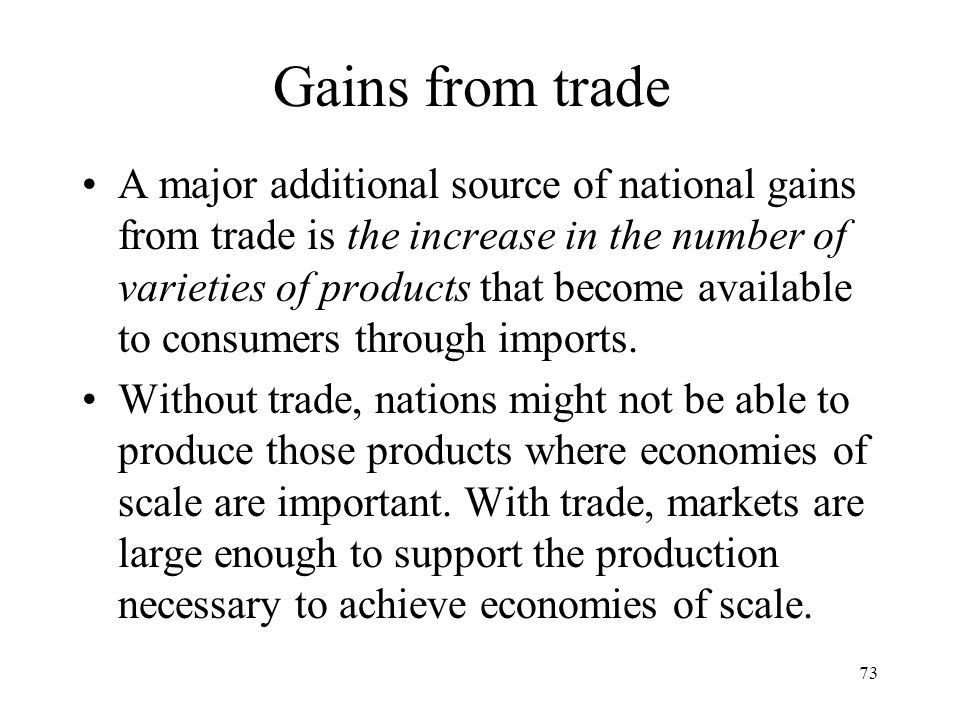 73 Gains from trade A major additional source of national gains from trade is the increase in the number of varieties of products that become availabl