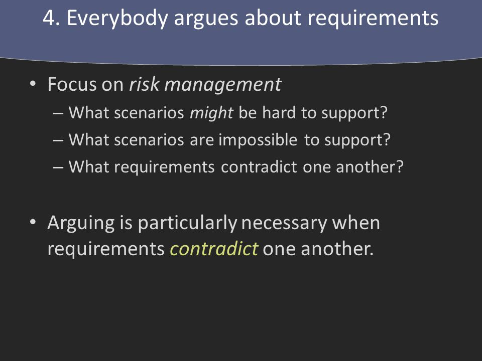 Focus on risk management – What scenarios might be hard to support.