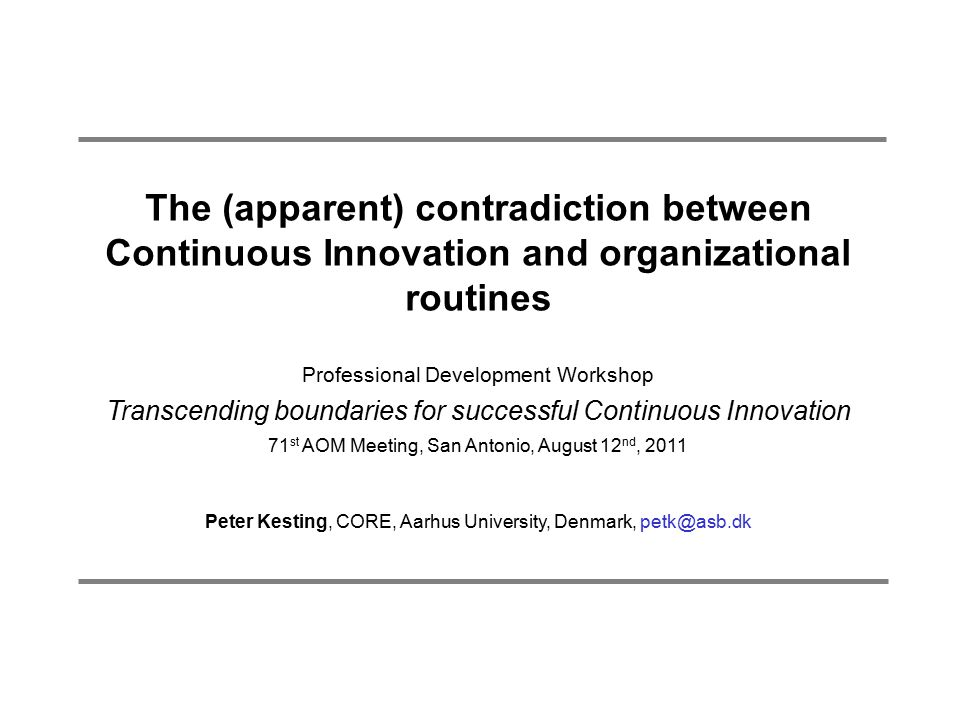 The (apparent) contradiction between Continuous Innovation and organizational routines Professional Development Workshop Transcending boundaries for s