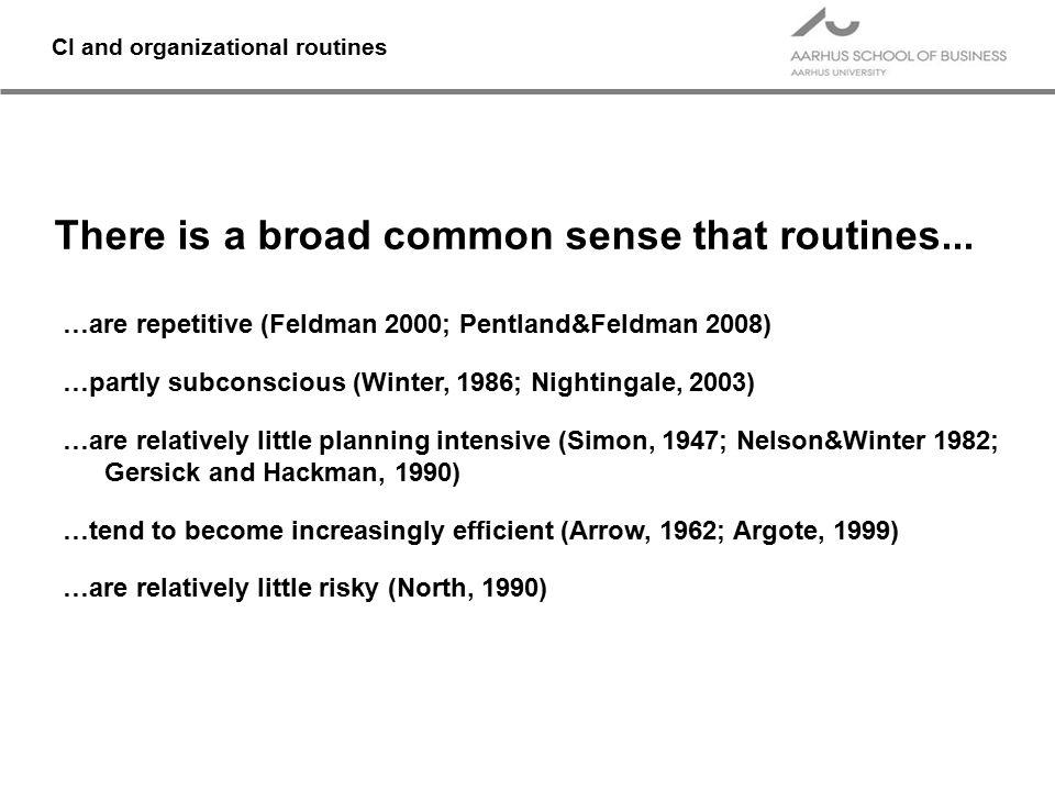 …are repetitive (Feldman 2000; Pentland&Feldman 2008) …partly subconscious (Winter, 1986; Nightingale, 2003) …are relatively little planning intensive