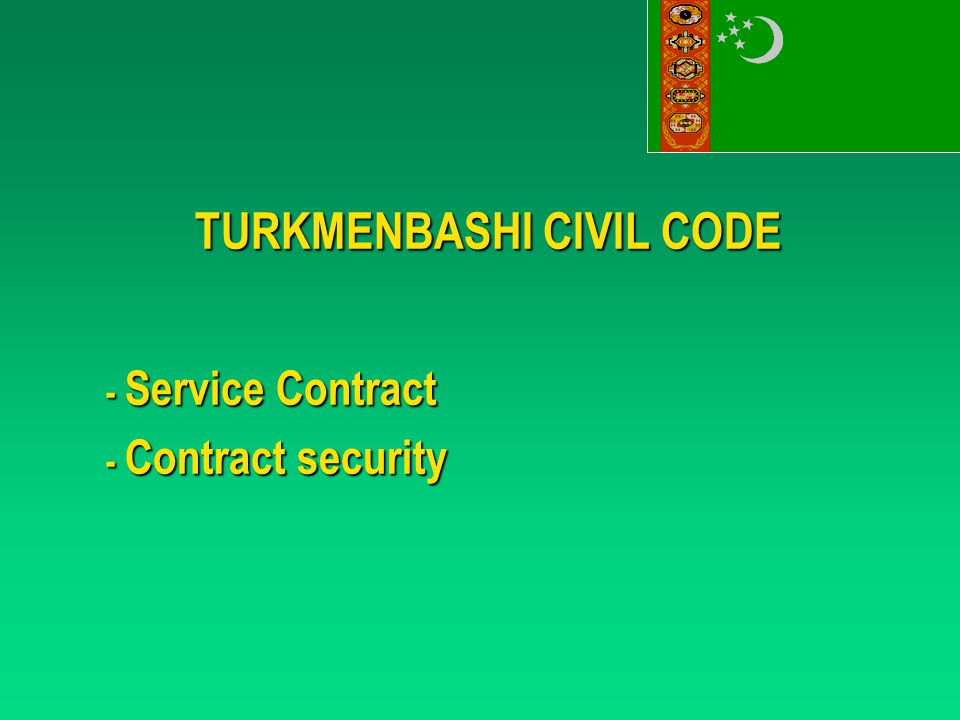 TURKMENBASHI CIVIL CODE - Service Contract - Contract security
