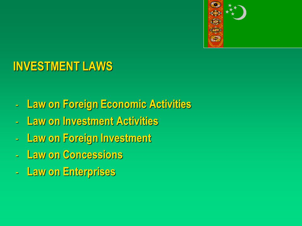 INVESTMENT LAWS - Law on Foreign Economic Activities - Law on Investment Activities - Law on Foreign Investment - Law on Concessions - Law on Enterprises