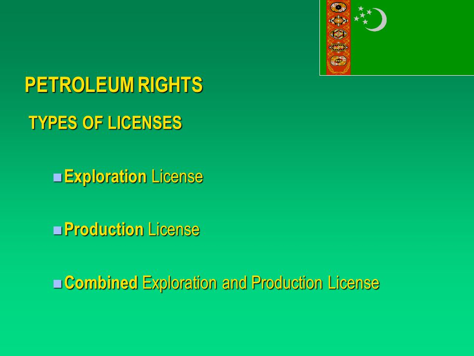 PETROLEUM RIGHTS TYPES OF LICENSES Exploration License Exploration License Production License Production License Combined Exploration and Production License Combined Exploration and Production License