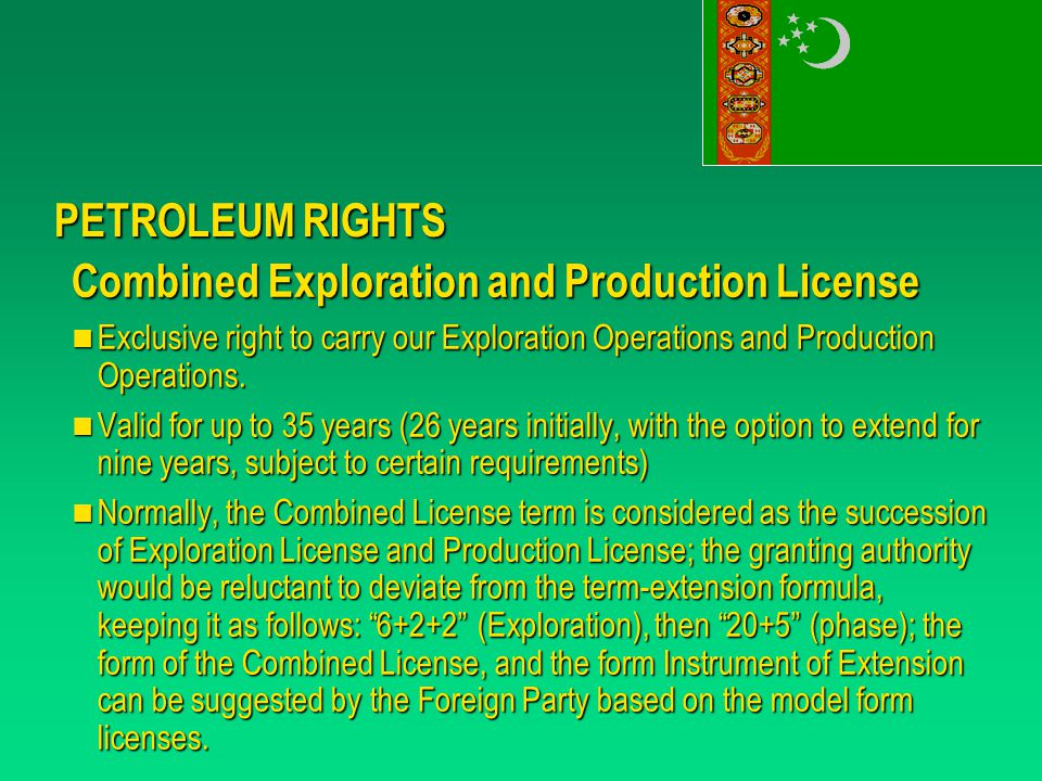 PETROLEUM RIGHTS Combined Exploration and Production License Exclusive right to carry our Exploration Operations and Production Operations.