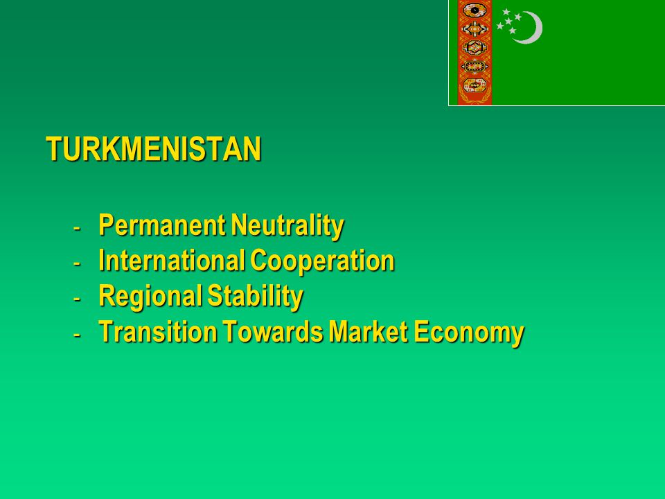 TURKMENISTAN - Permanent Neutrality - International Cooperation - Regional Stability - Transition Towards Market Economy