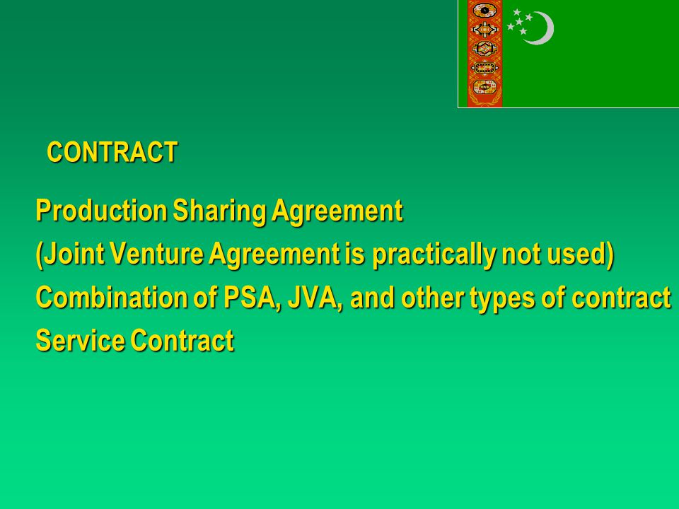 CONTRACT Production Sharing Agreement (Joint Venture Agreement is practically not used) Combination of PSA, JVA, and other types of contract Service Contract