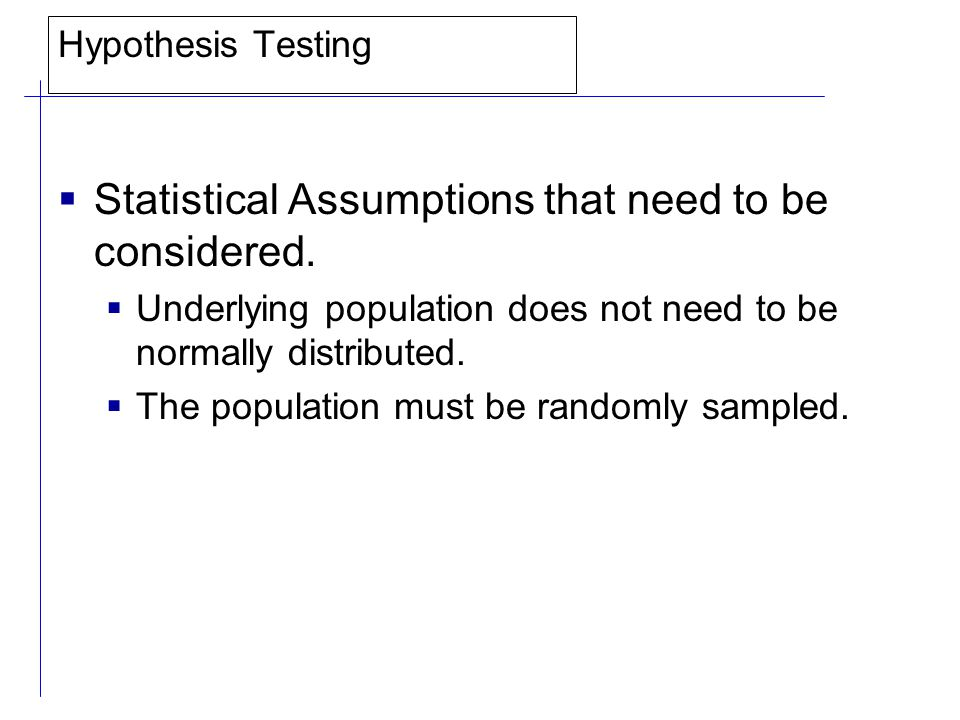 Hypothesis Testing  Statistical Assumptions that need to be considered.