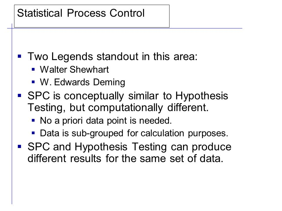 Statistical Process Control  Two Legends standout in this area:  Walter Shewhart  W.
