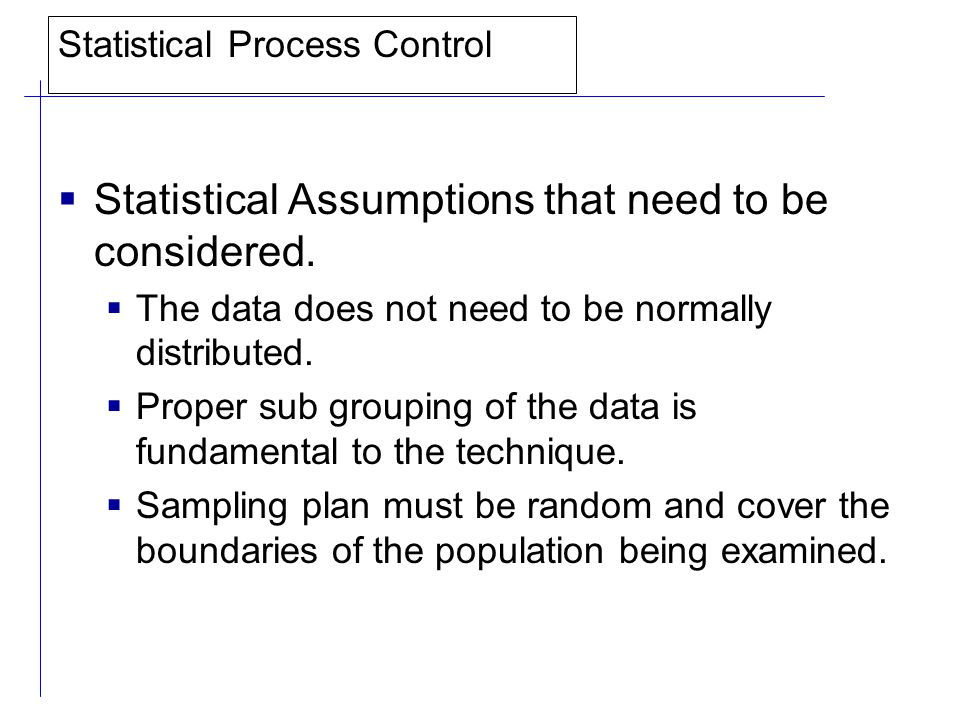 Statistical Process Control  Statistical Assumptions that need to be considered.