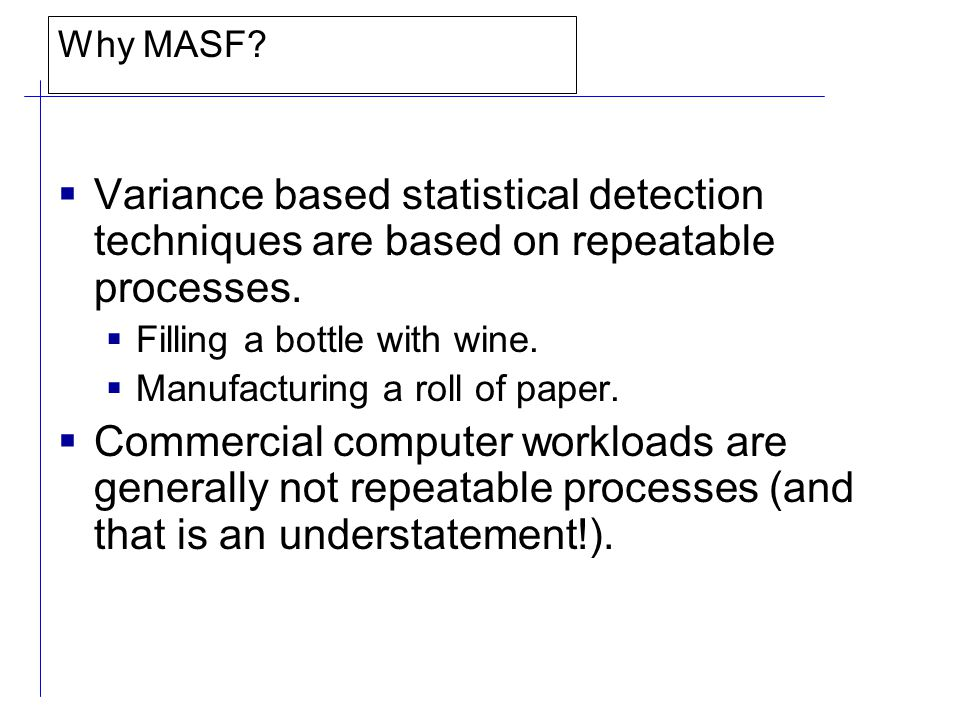 Why MASF. Variance based statistical detection techniques are based on repeatable processes.