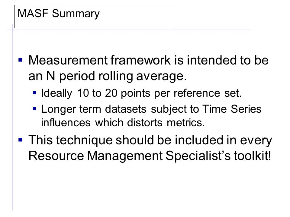 MASF Summary  Measurement framework is intended to be an N period rolling average.