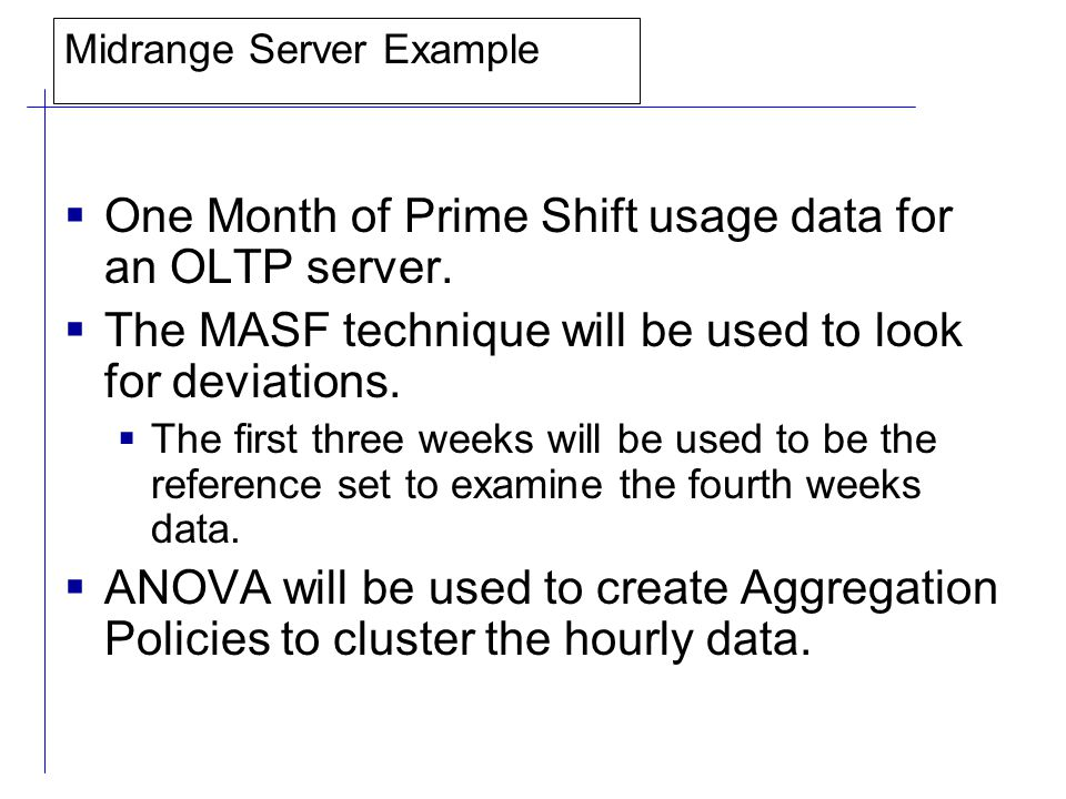 Midrange Server Example  One Month of Prime Shift usage data for an OLTP server.