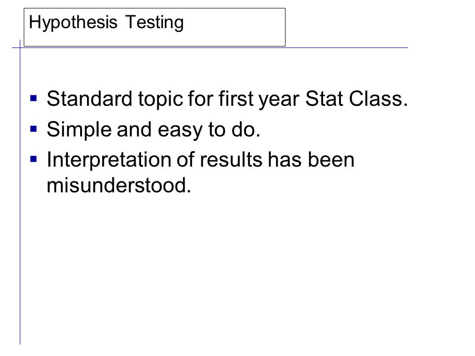 Hypothesis Testing  Standard topic for first year Stat Class.