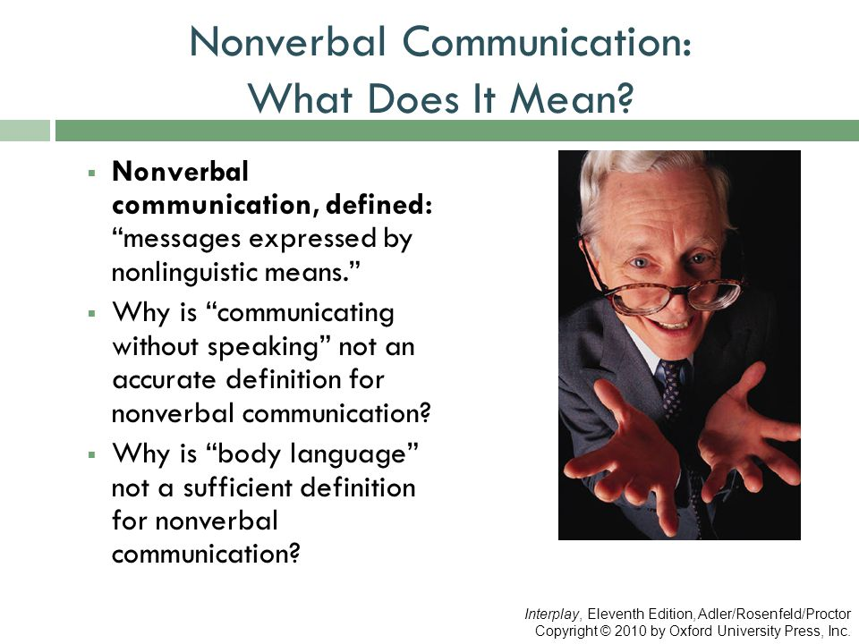 """Nonverbal Communication: What Does It Mean?  Nonverbal communication, defined: """"messages expressed by nonlinguistic means.""""  Why is """"communicating w"""