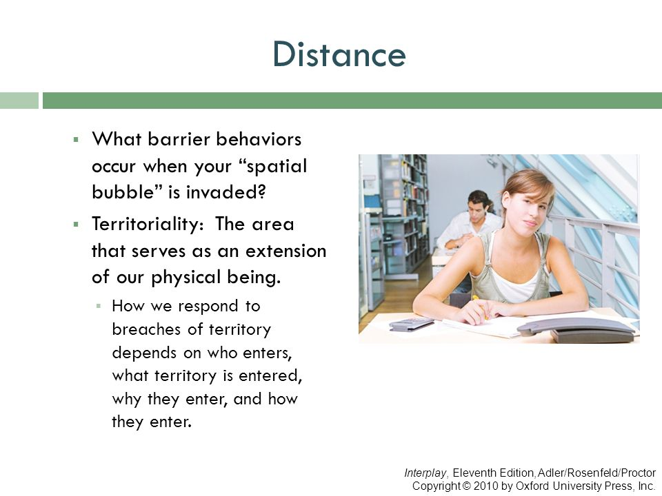 """Distance  What barrier behaviors occur when your """"spatial bubble"""" is invaded?  Territoriality: The area that serves as an extension of our physical"""